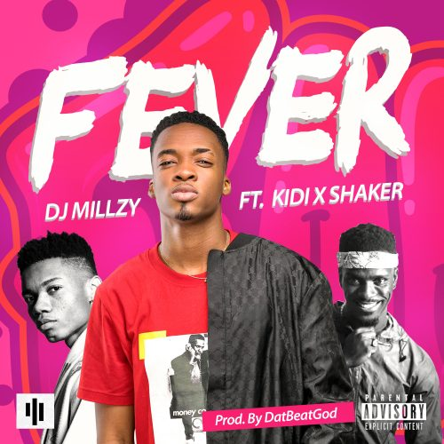 DJ Millzy kidi artwork 500x500 - DJ Millzy ft. KiDi & Shaker - Fever (Prod. by DatBeatGod)