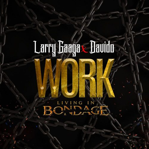 Larry Gaaga work artwork 500x500 - Larry Gaaga ft. Davido - Work (Living In Bondage)
