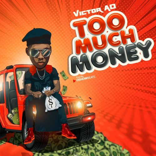 Victor AD toomuch 500x500 - Victor AD - Too Much Money (Prod. by OshowBeats)
