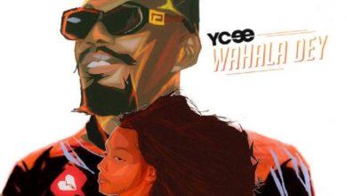 Ycee Wahala dey 390x220 - Ycee - Wahala Dey (Prod. by J.Bidz & Ballertosh)