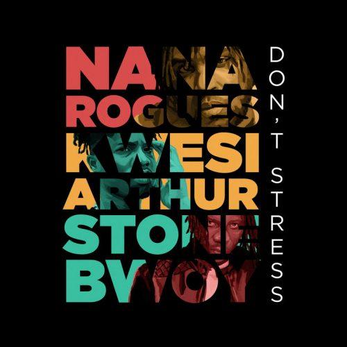 Dont Stress Cover Art 500x500 - Nana Rogues ft. Stonebwoy & Kwesi Arthur - Don't Stress