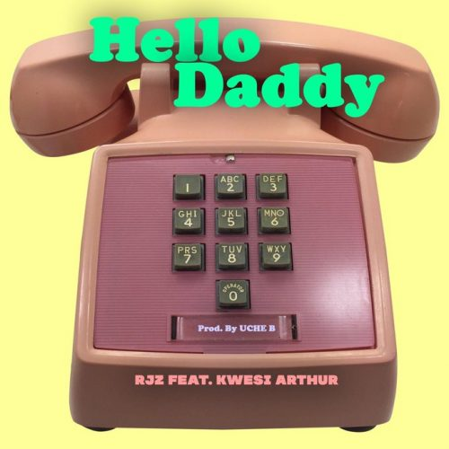 Hello Daddy 2 500x500 - RJZ ft. Kwesi Arthur - Hello Daddy (Prod. by Uche B)