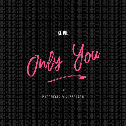 Only You 500x500 - Kuvie ft. Phronesis & Suzz Blaqq - Only You (Prod. by Kuvie)