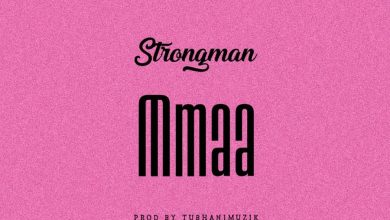 Strongman Mmaa artwork 390x220 - Strongman - Mmaa (Prod By TubhaniMuzik)