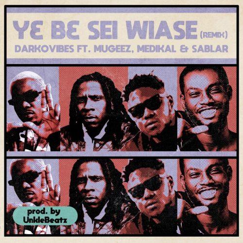 Y3 B3 Sei Wiase 500x500 - Darkovibes ft Mugeez, Sablar & Medikal - Y3 B3 Sei Wiase (Remix)