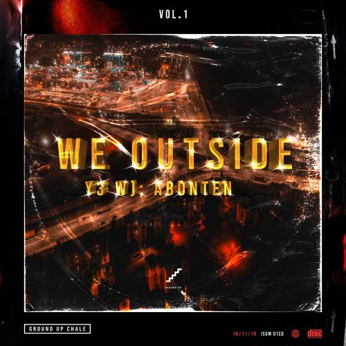 ground up we outside 500x500 - Ground Up Chale - We Outside (Y3 W) Abonten) Vol.1 (Full Album)