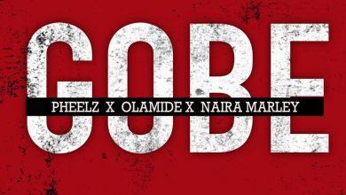 Photo of Pheelz ft. Olamide & Naira Marley – Gobe