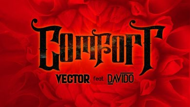 vector comfort 390x220 - Vector ft. Davido - Comfortable (Prod. by Vstix)