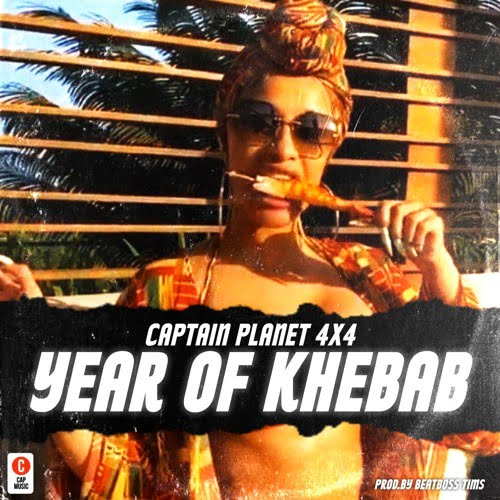 Captain Planet yok - Captain Planet (4x4) - Year Of Khebab (Prod. by BeatBoss Tims)