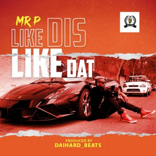 Mr p like this 500x500 - Mr. P - Like Dis Like Dat (Prod. by Daihard Beats)