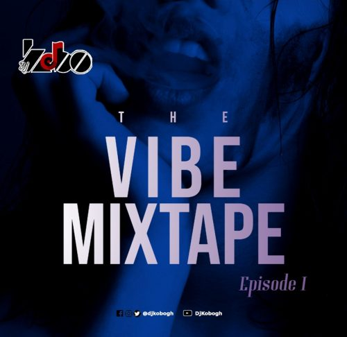 Dj Last kobo mixtape 500x486 - DJ Kobo - The Vibe Mixtape (Episode 1) (Afro Beat)