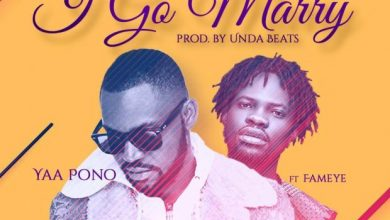 Photo of Yaa Pono ft. Fameye – I Go Marry (Prod. by UndaBeats)