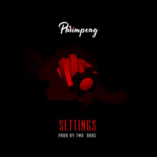 Phrimpong Settings 500x500 - Phrimpong - Settings (Prod. By Two Bars)