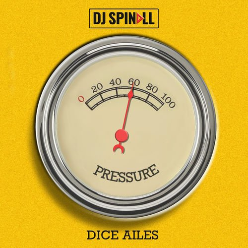 Pressure cover art - DJ Spinall - Pressure ft. Dice Ailes