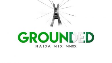 Photo of DJ Mingle – Grounded (Naija Mix MMXX)