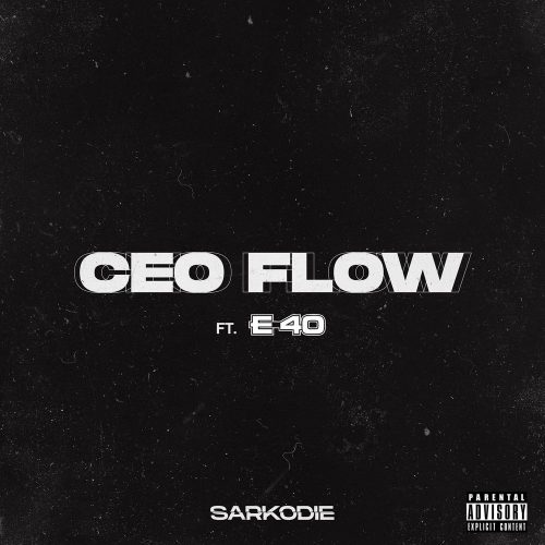Sarkodie CEO Flow ft E 40 www dcleakers com mp3 image 500x500 - Lyrics : Sarkodie - CEO Flow ft. E-40
