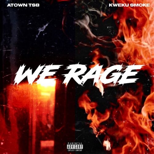 We rage cover art 1 500x500 - Atown TSB & Kweku Smoke's 'We Rage' EP Features Bosom P Yung And Joey B
