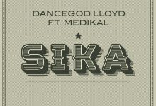 Photo of Dancegod Lloyd – Sika ft. Medikal