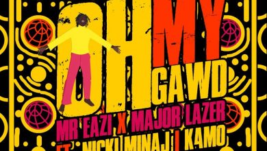 Oh My 390x220 - Mr. Eazi Releases Star-studded Song 'Oh My Gawd' Featuring Major Lazer , Nicki Minaj & K4MO
