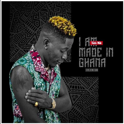 Shatta Wale I Am Made In Ghana Artwork 500x500 - Shatta Wale  - I Am Made In Ghana