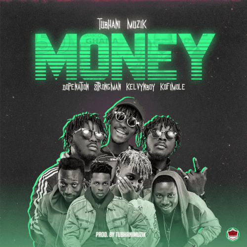 TubhaniMuzik money artwork 500x500 - TubhaniMuzik - Money ft. KelvynBoy, DopeNation, Kofi Mole & Strongman