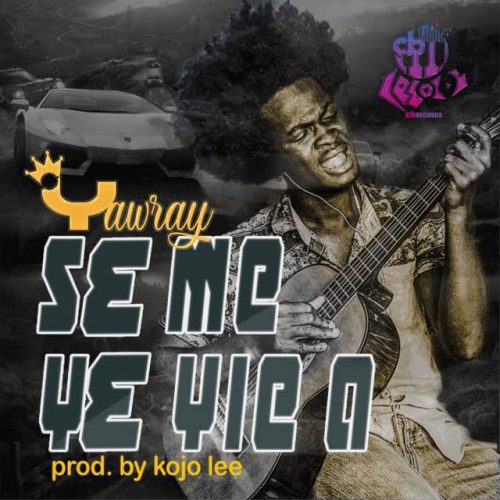 Yaw Ray se me ye yie 500x500 - Yaw Ray - Se Me Ye Yie A (Prod. By Kojo Lee)
