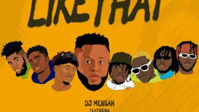 DJ Mensah Like Cover art 390x220 - DJ Mensah - Like That ft. Kweku Smoke ,  Lyrical Joe , DopeNation , Kofi Mole , Medikal & E.L