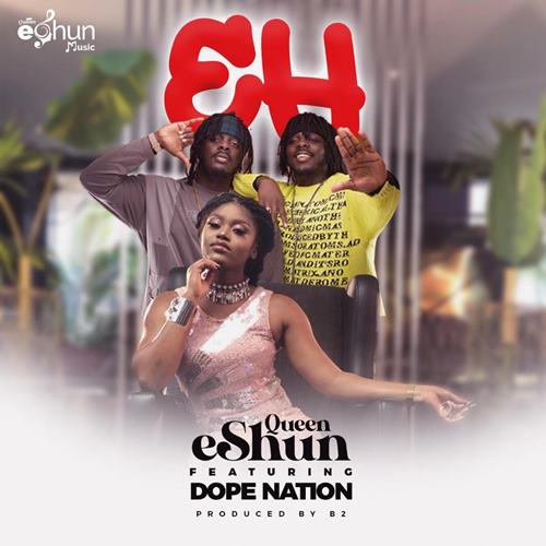 EH PICS - Queen eShun ft Dopenation - Eh
