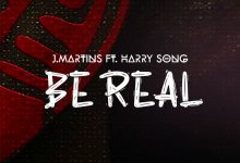 J Martin Be Real cover art 220x150 - J.Martins - Be Real ft Harrysong