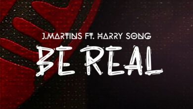 J Martin Be Real cover art 390x220 - J.Martins - Be Real ft Harrysong