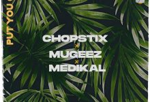 chopstix put 220x150 - Chopstix - Put You On ft. Mugeez & Medikal