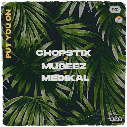 chopstix put 500x500 - Chopstix - Put You On ft. Mugeez & Medikal
