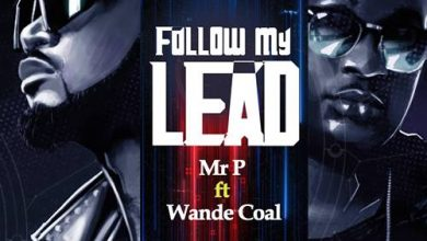 follow my lead 390x220 - Mr. P - Follow My Lead ft Wande Coal