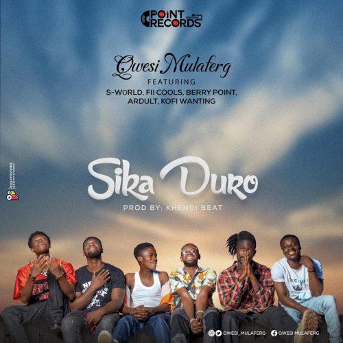 Qwesi Mulaferg Sika Duro art 500x500 - Qwesi Mulaferg - Sika Duro ft. S World, Fii Cools, Berry Point, Ardult & Wantinq